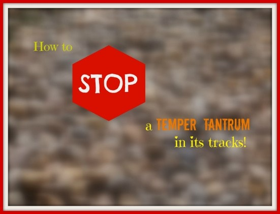 How to stop a temper tantrum in its tracks