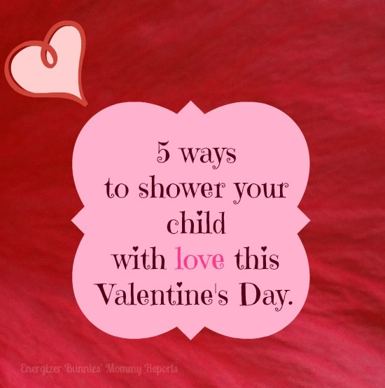 5 ways to shower your child with love this Valentine's Day - Energizer Bunnies' Mommy Reports